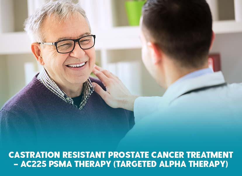 Castration Resistant Prostate Cancer Treatment – Ac225 PSMA Therapy (Targeted Alpha Therapy)